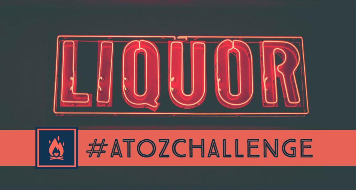 #AtoZChallenge | Liquor