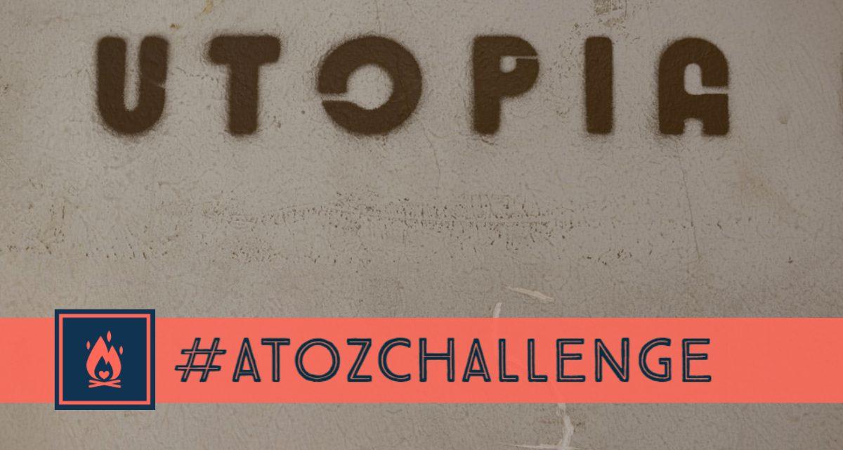 #AtoZChallenge | Utopia